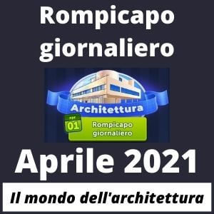Rompicapo Giornaliero Aprile 2021 Architettura